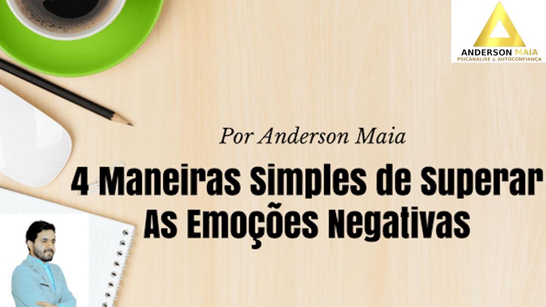 4 Maneiras Simples de Superar As Emoções Negativas